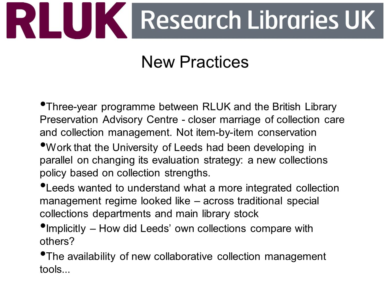New Practices Three-year programme between RLUK and the British Library Preservation Advisory Centre - closer marriage of collection care and collecti
