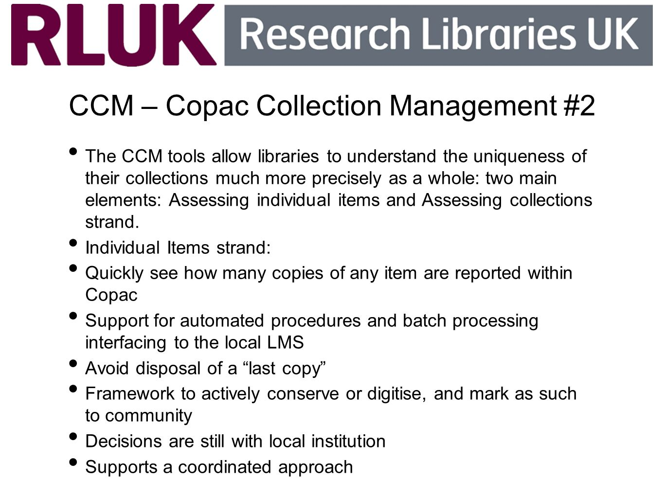 CCM – Copac Collection Management #2 The CCM tools allow libraries to understand the uniqueness of their collections much more precisely as a whole: t