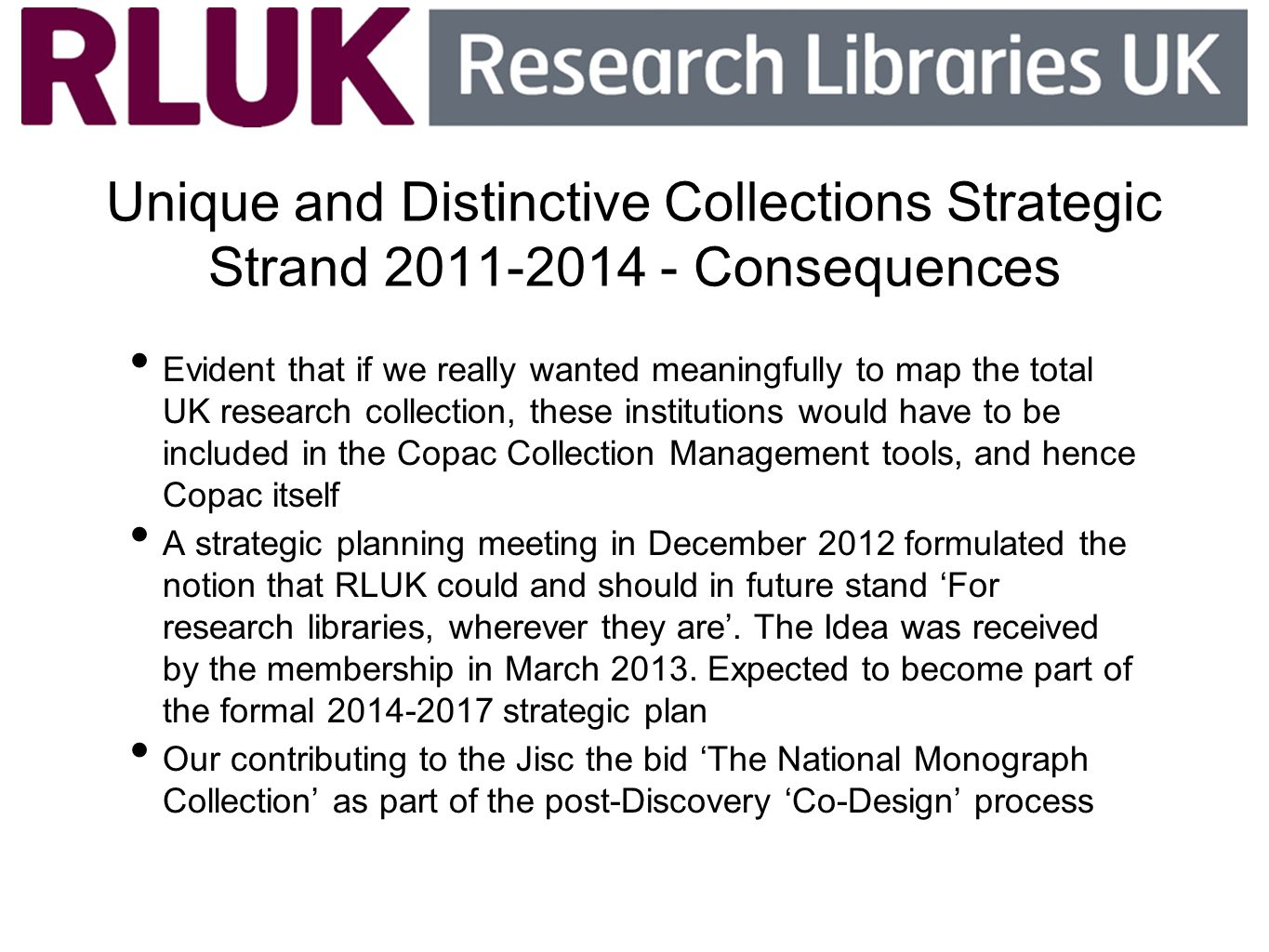 Unique and Distinctive Collections Strategic Strand 2011-2014 - Consequences Evident that if we really wanted meaningfully to map the total UK researc