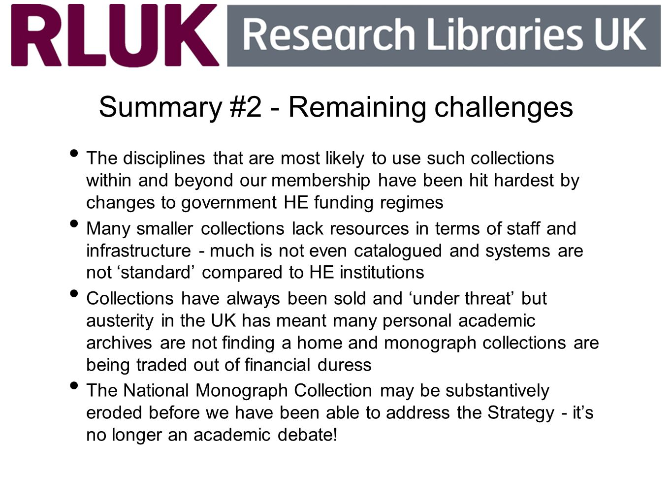 Summary #2 - Remaining challenges The disciplines that are most likely to use such collections within and beyond our membership have been hit hardest