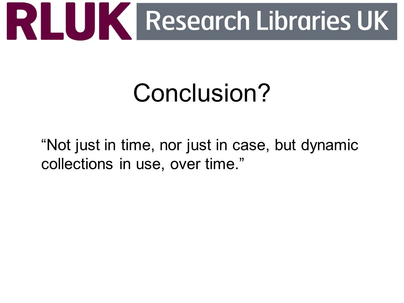 Conclusion? Not just in time, nor just in case, but dynamic collections in use, over time.