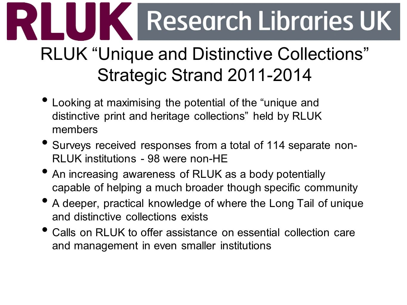 RLUK Unique and Distinctive Collections Strategic Strand 2011-2014 Looking at maximising the potential of the unique and distinctive print and heritag