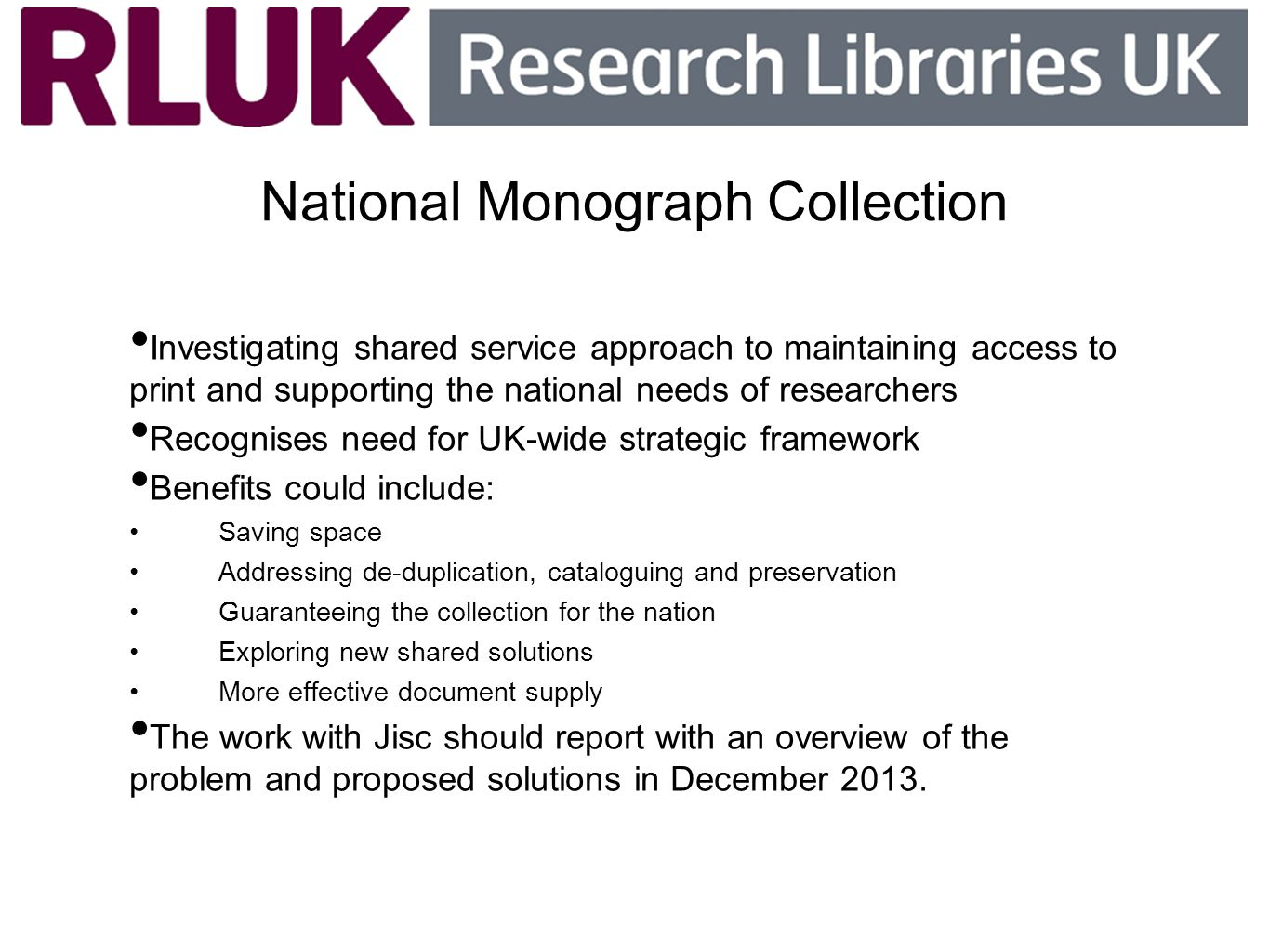 National Monograph Collection Investigating shared service approach to maintaining access to print and supporting the national needs of researchers Re