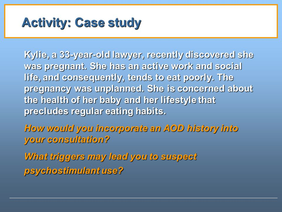Activity: Case study Kylie, a 33-year-old lawyer, recently discovered she was pregnant.