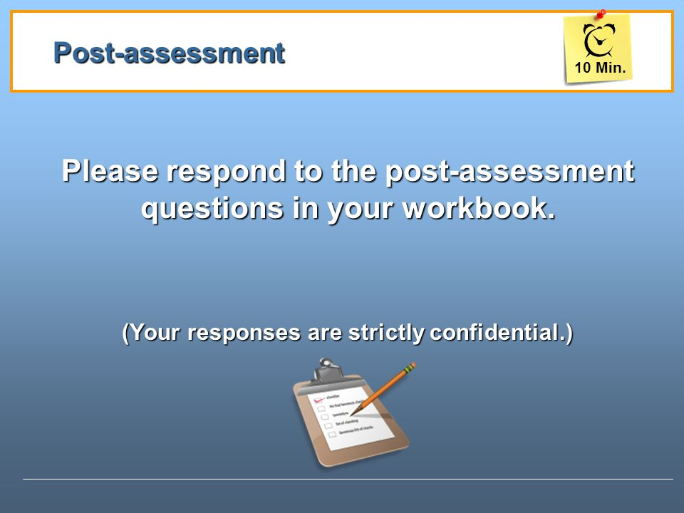 Post-assessment Please respond to the post-assessment questions in your workbook.