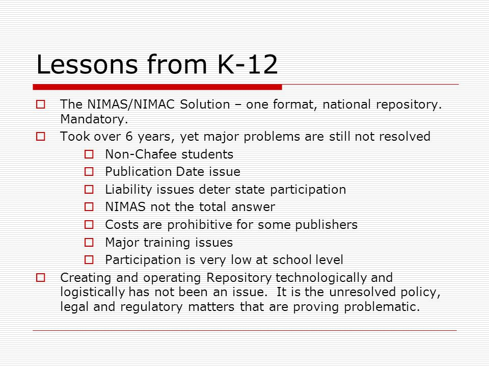 Lessons from K-12 The NIMAS/NIMAC Solution – one format, national repository.