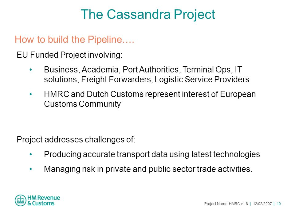 Project Name: HMRC v1.8 | 12/02/2007 | 10 The Cassandra Project How to build the Pipeline….