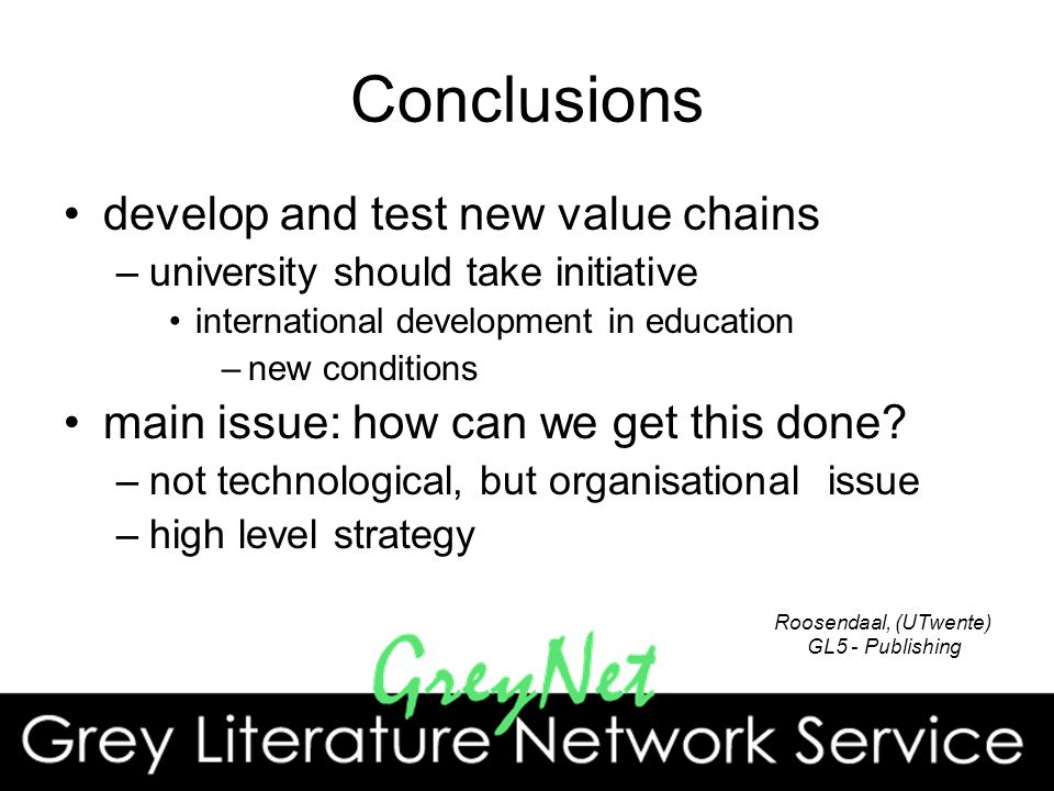 Conclusions develop and test new value chains –university should take initiative international development in education –new conditions main issue: how can we get this done.