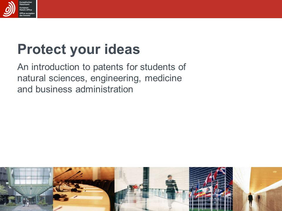 Protect your ideas An introduction to patents for students of natural sciences, engineering, medicine and business administration