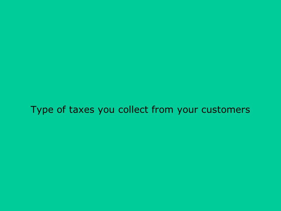 Type of taxes you collect from your customers