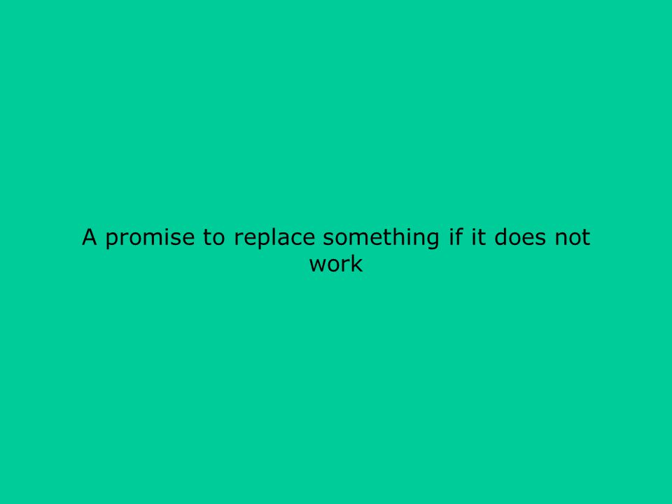 A promise to replace something if it does not work
