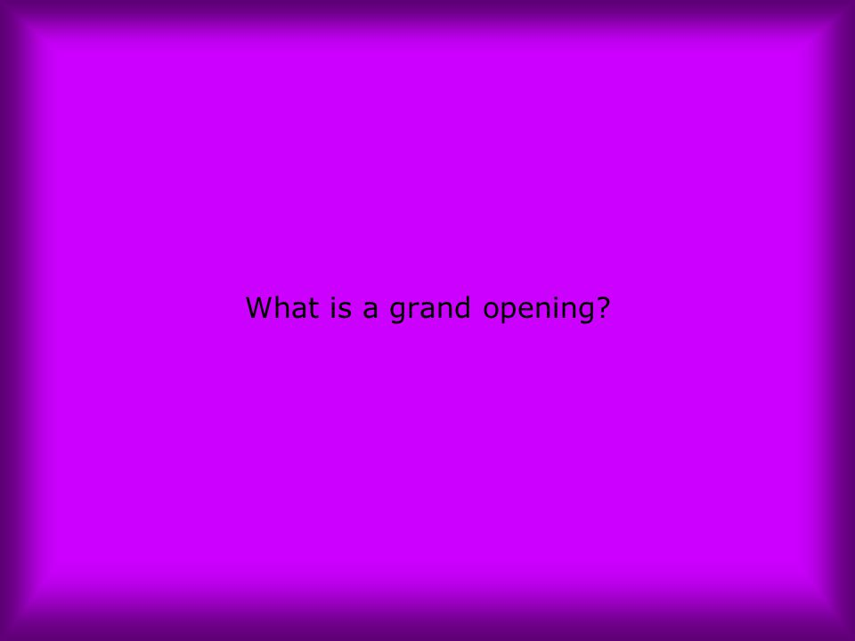 What is a grand opening?