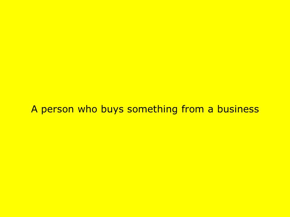 A person who buys something from a business