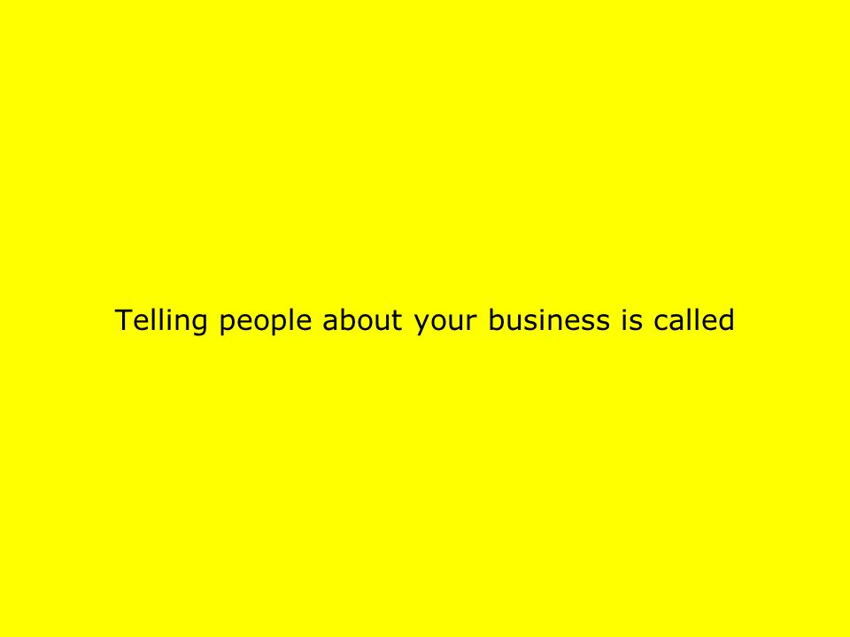 Telling people about your business is called