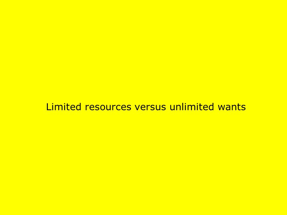 Limited resources versus unlimited wants