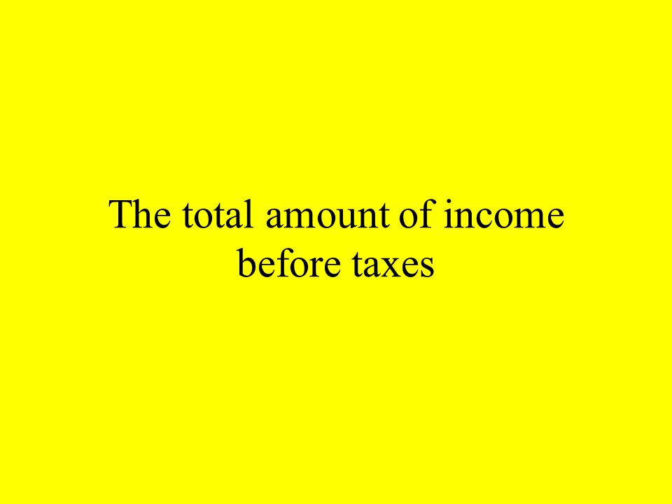 The total amount of income before taxes