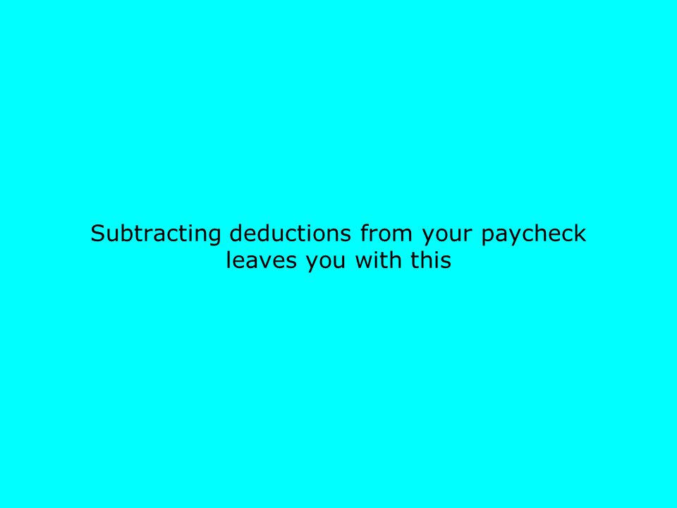 Subtracting deductions from your paycheck leaves you with this