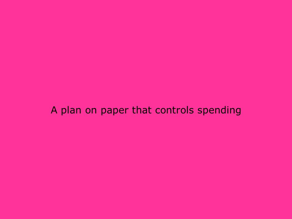A plan on paper that controls spending