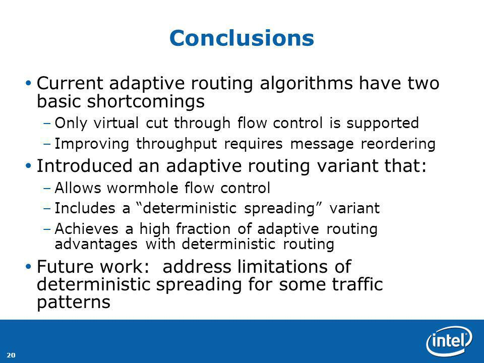 20 Conclusions Current adaptive routing algorithms have two basic shortcomings –Only virtual cut through flow control is supported –Improving throughp