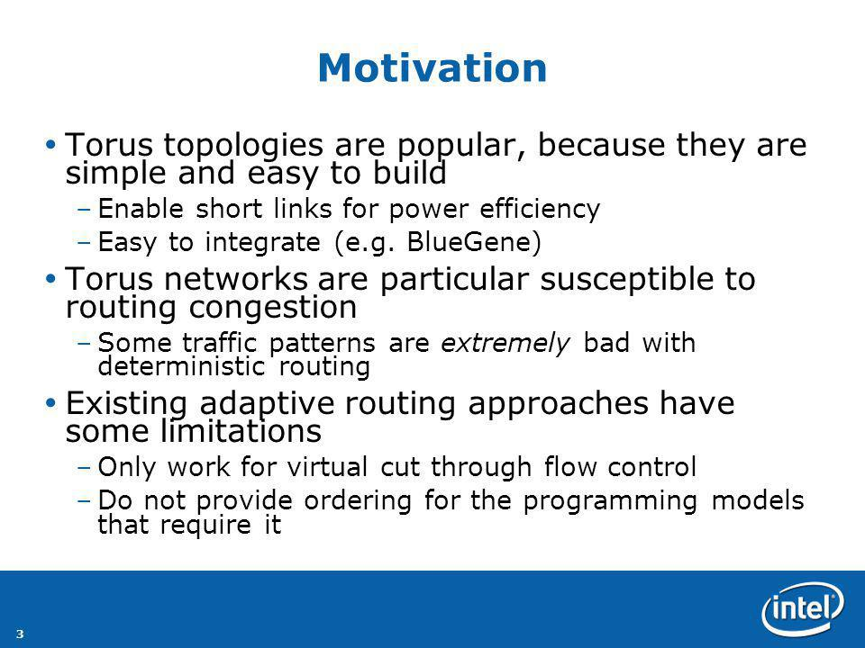 3 Motivation Torus topologies are popular, because they are simple and easy to build –Enable short links for power efficiency –Easy to integrate (e.g.