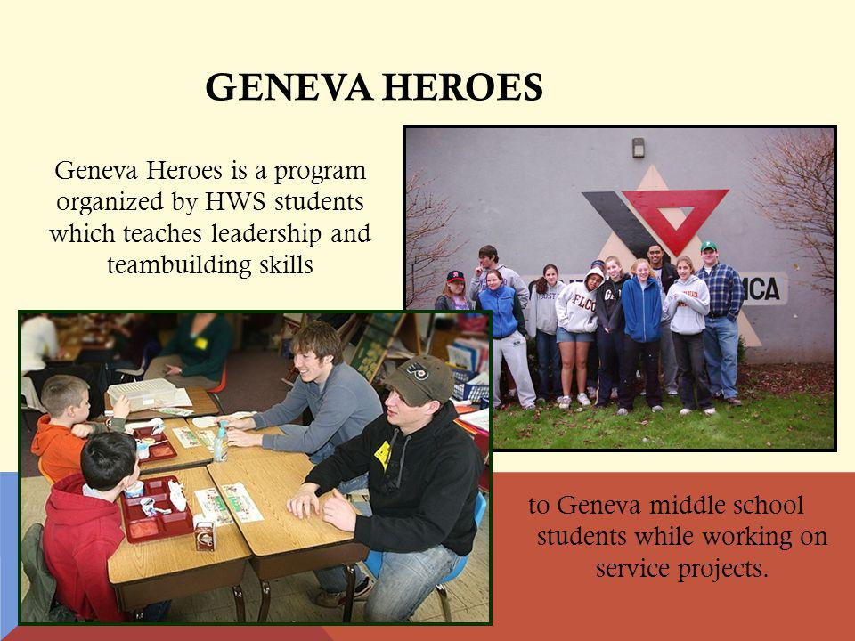 GENEVA HEROES Geneva Heroes is a program organized by HWS students which teaches leadership and teambuilding skills to Geneva middle school students while working on service projects.
