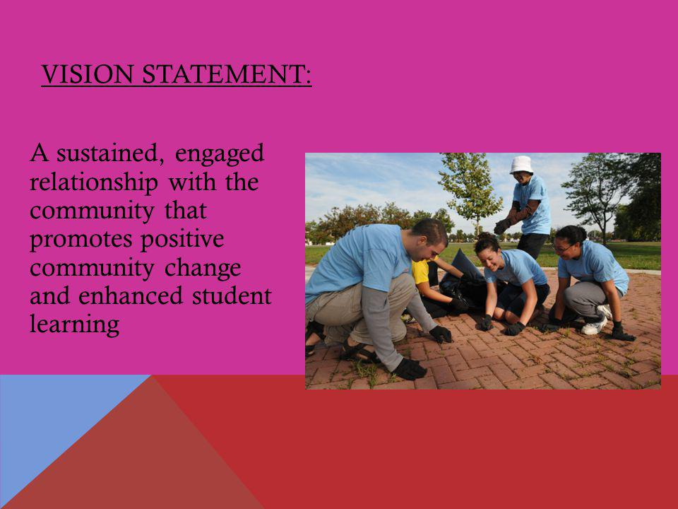 VISION STATEMENT: A sustained, engaged relationship with the community that promotes positive community change and enhanced student learning