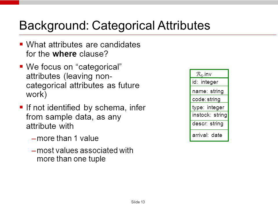 Slide 13 Background: Categorical Attributes What attributes are candidates for the where clause.