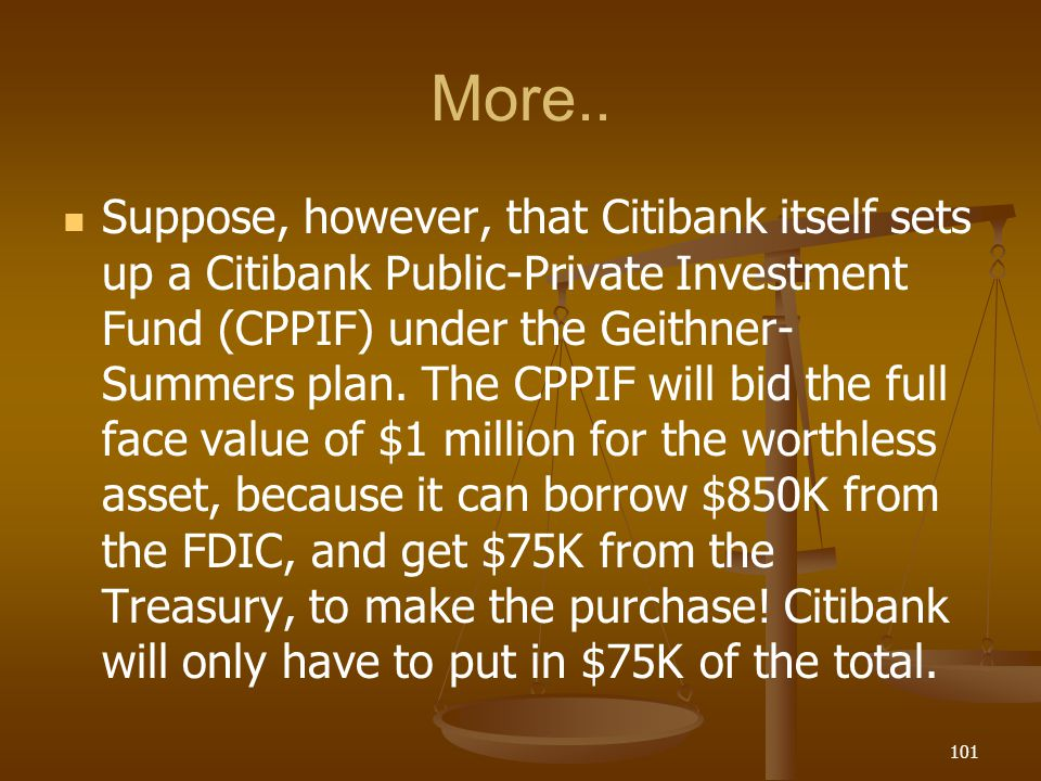 More.. Suppose, however, that Citibank itself sets up a Citibank Public-Private Investment Fund (CPPIF) under the Geithner- Summers plan. The CPPIF wi