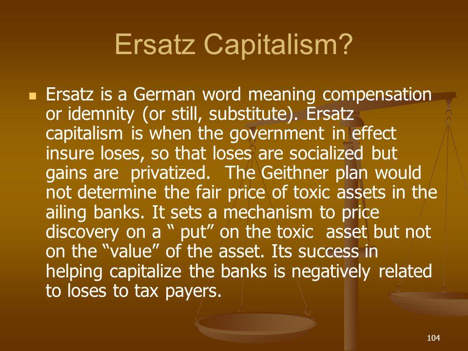 Ersatz Capitalism? Ersatz is a German word meaning compensation or idemnity (or still, substitute). Ersatz capitalism is when the government in effect