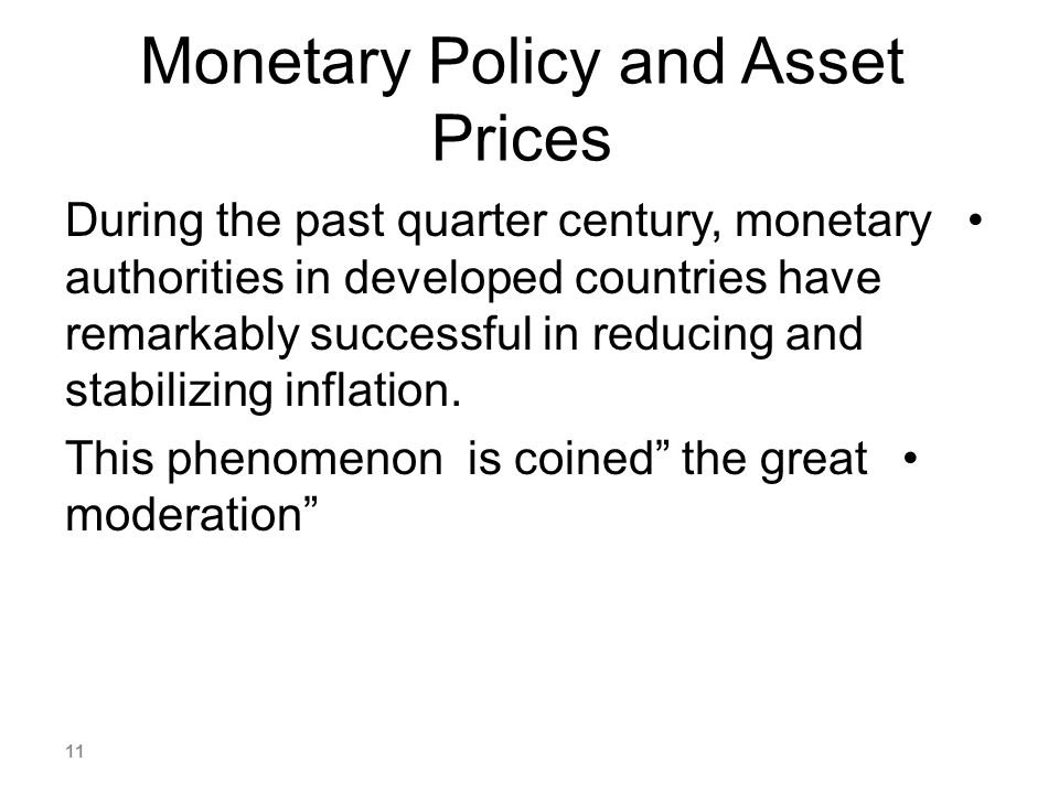Monetary Policy and Asset Prices During the past quarter century, monetary authorities in developed countries have remarkably successful in reducing a