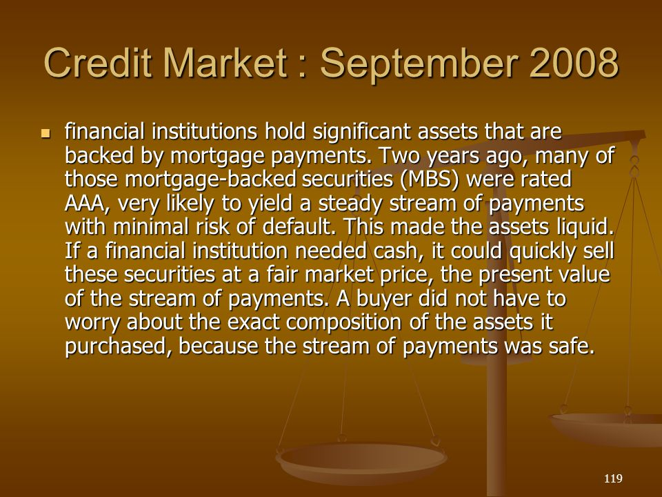 Credit Market : September 2008 financial institutions hold significant assets that are backed by mortgage payments. Two years ago, many of those mortg