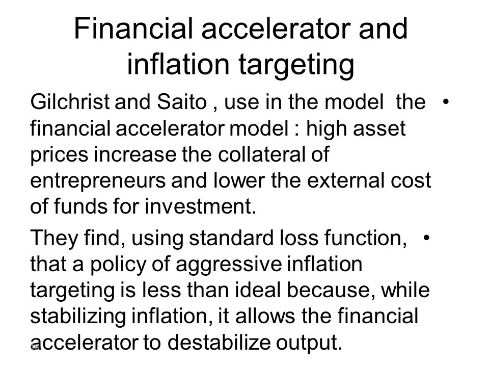 Financial accelerator and inflation targeting Gilchrist and Saito, use in the model the financial accelerator model : high asset prices increase the c