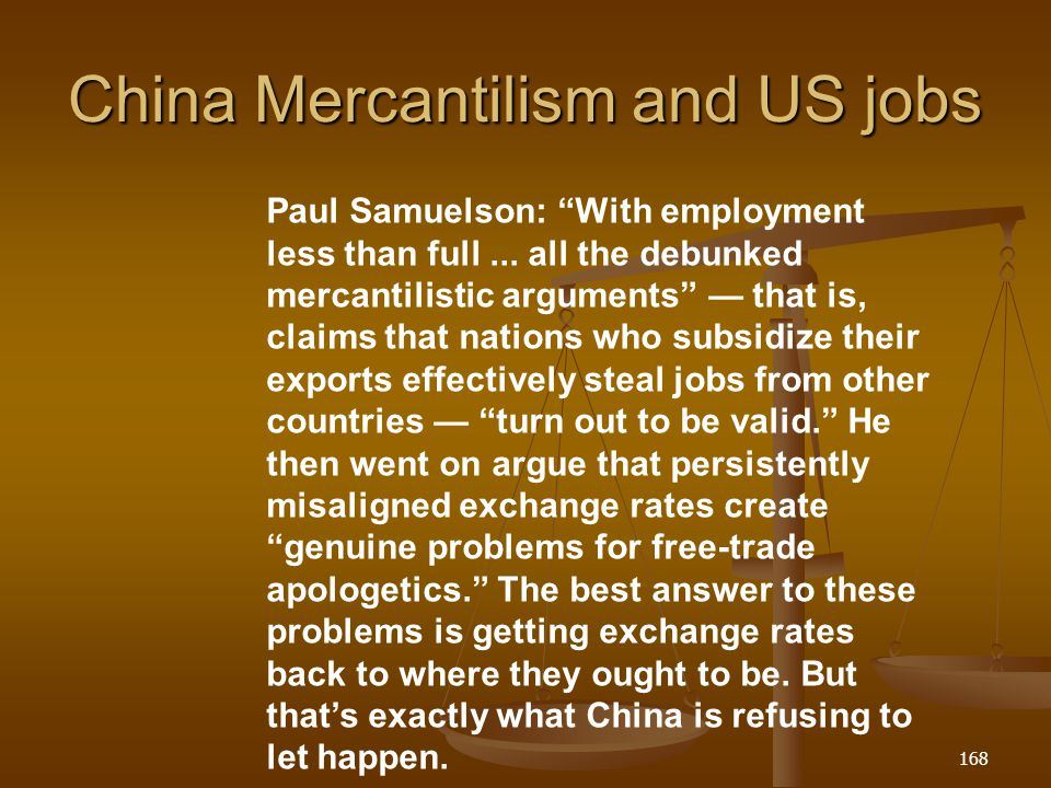 China Mercantilism and US jobs 168 Paul Samuelson: With employment less than full... all the debunked mercantilistic arguments that is, claims that na
