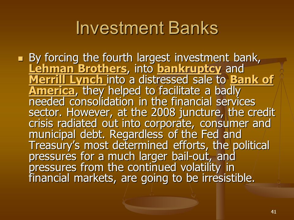 Investment Banks By forcing the fourth largest investment bank, Lehman Brothers, into bankruptcy and Merrill Lynch into a distressed sale to Bank of A