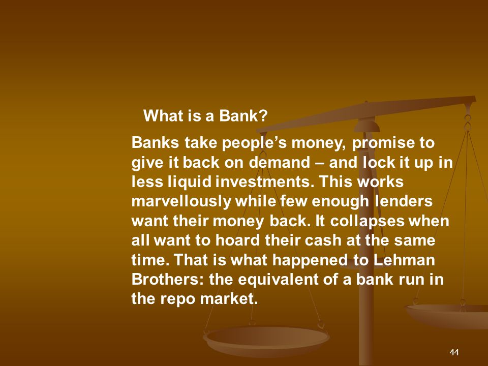 Banks take peoples money, promise to give it back on demand – and lock it up in less liquid investments. This works marvellously while few enough lend