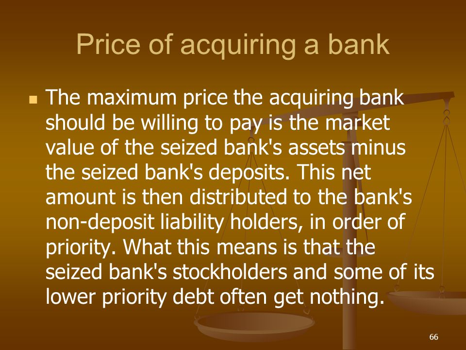 Price of acquiring a bank The maximum price the acquiring bank should be willing to pay is the market value of the seized bank's assets minus the seiz