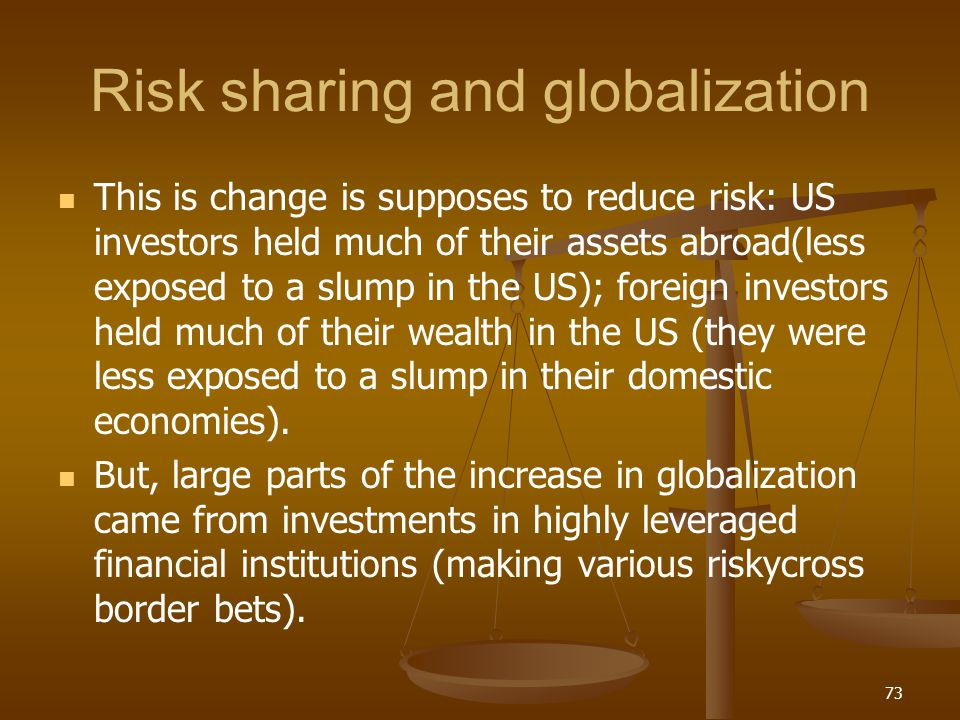 Risk sharing and globalization This is change is supposes to reduce risk: US investors held much of their assets abroad(less exposed to a slump in the