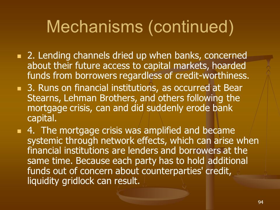 Mechanisms (continued) 2. Lending channels dried up when banks, concerned about their future access to capital markets, hoarded funds from borrowers r