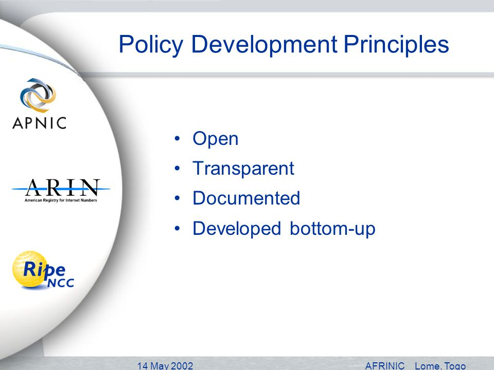 14 May 2002AFRINICLome, Togo Policy Development Principles Open Transparent Documented Developed bottom-up