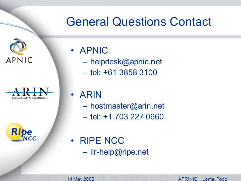 14 May 2002AFRINICLome, Togo General Questions Contact APNIC –helpdesk@apnic.net –tel: +61 3858 3100 ARIN –hostmaster@arin.net –tel: +1 703 227 0660 R