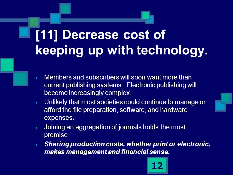 12 [11] Decrease cost of keeping up with technology.
