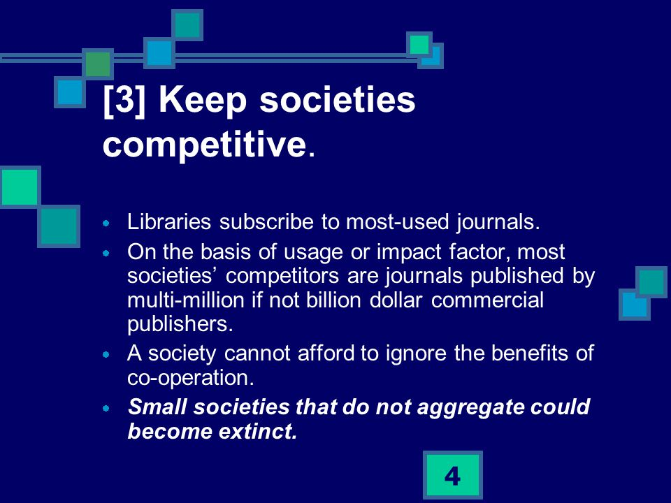 4 [3] Keep societies competitive. Libraries subscribe to most-used journals.