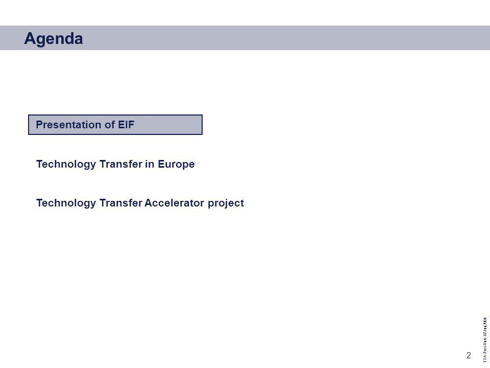 TTA-PresUniv-07Jun2004 2 Agenda Presentation of EIF Technology Transfer in Europe Technology Transfer Accelerator project