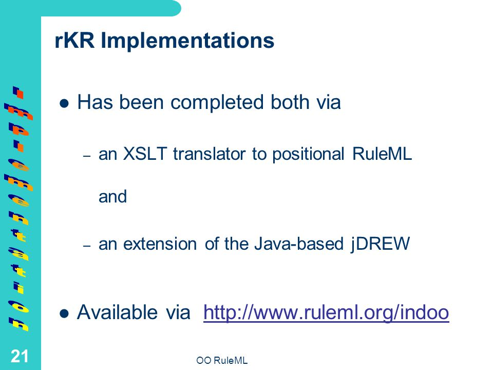 OO RuleML 21 rKR Implementations Has been completed both via – an XSLT translator to positional RuleML and – an extension of the Java-based jDREW Available via http://www.ruleml.org/indoohttp://www.ruleml.org/indoo