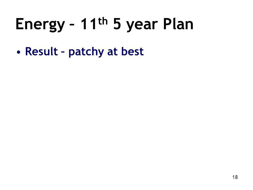 18 Energy – 11 th 5 year Plan Result – patchy at best
