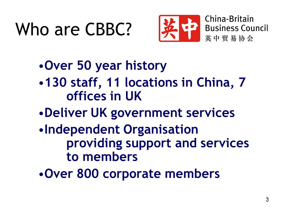 3 Who are CBBC? Over 50 year history 130 staff, 11 locations in China, 7 offices in UK Deliver UK government services Independent Organisation providi