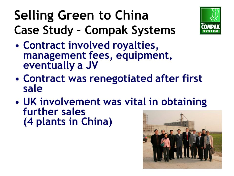 44 Selling Green to China Case Study – Compak Systems Contract involved royalties, management fees, equipment, eventually a JV Contract was renegotiat