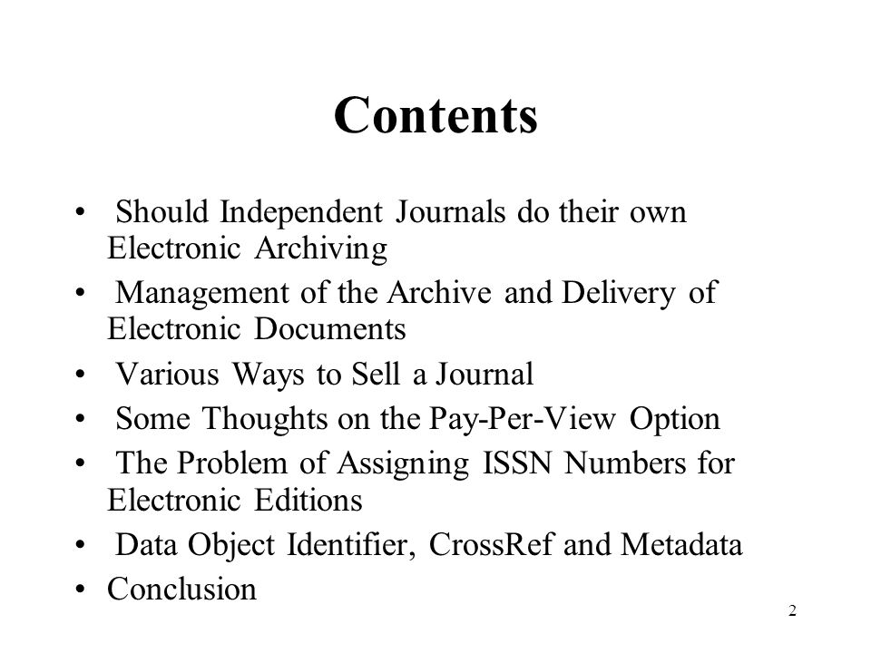 2 Contents Should Independent Journals do their own Electronic Archiving Management of the Archive and Delivery of Electronic Documents Various Ways t