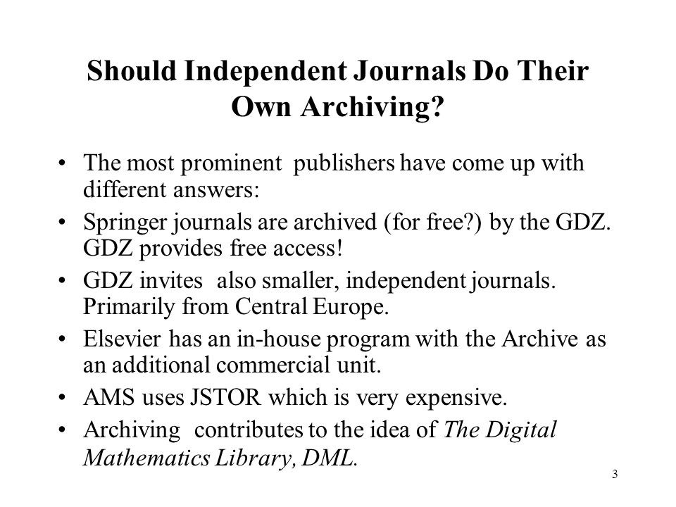 3 Should Independent Journals Do Their Own Archiving? The most prominent publishers have come up with different answers: Springer journals are archive