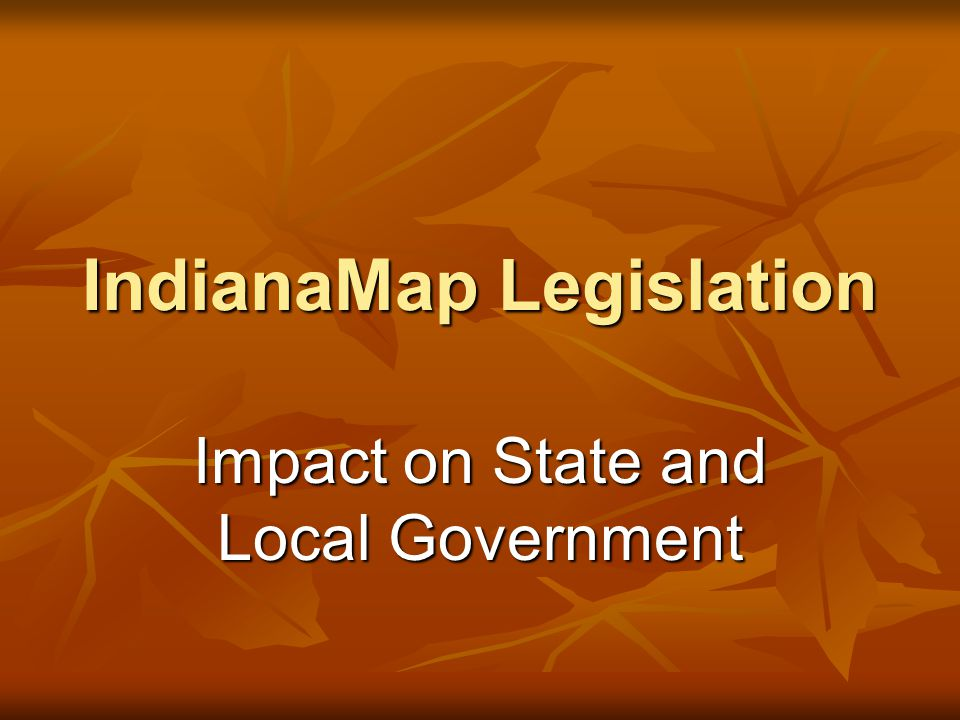 November 7, 2007IndianaMap Legislation12 IC 4-23-7.3-14 State GIS Officer Duties (4 OF 8) 5.Coordinate the state data center s duties under this chapter 6.Act as the state s representative for: requesting grants available for the acquisition or enhancement of GIS resources requesting grants available for the acquisition or enhancement of GIS resources preparing funding proposals for grants to enhance coordination and implementation of GIS preparing funding proposals for grants to enhance coordination and implementation of GIS